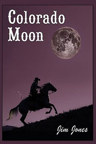 Colorado Moon by Award Winning Author Jim Jones