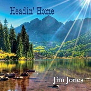 Headin Home by Award Winning Musician and Author Jim Jones