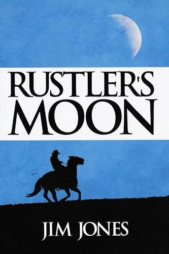 Rustler's Moon by Award Winning Author Jim Jones